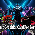 Best Graphics Card For Fortnite in 2021
