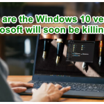 These are the Windows 10 versions Microsoft will soon be killing off