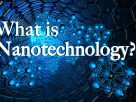 What is Nanotechnology: Advantages and Disadvantages?