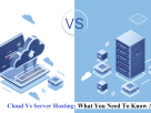 Cloud Vs Server Hosting What You Need To Know About
