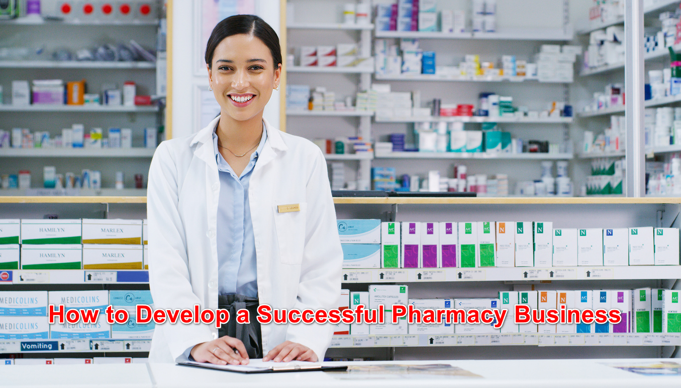 How to Develop a Successful Pharmacy Business